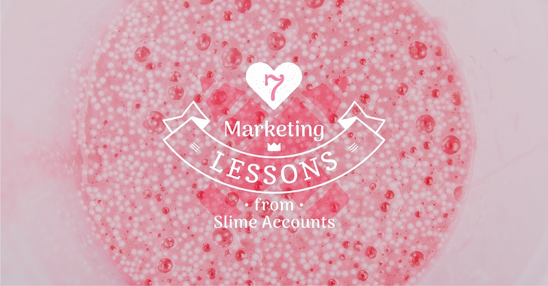 Marketing Lessons from Slime Accounts