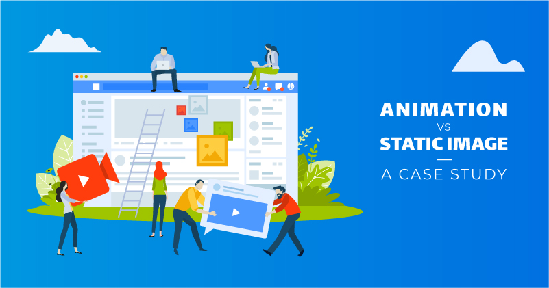 Animation vs Static Image Facebook Ads: A Case Study