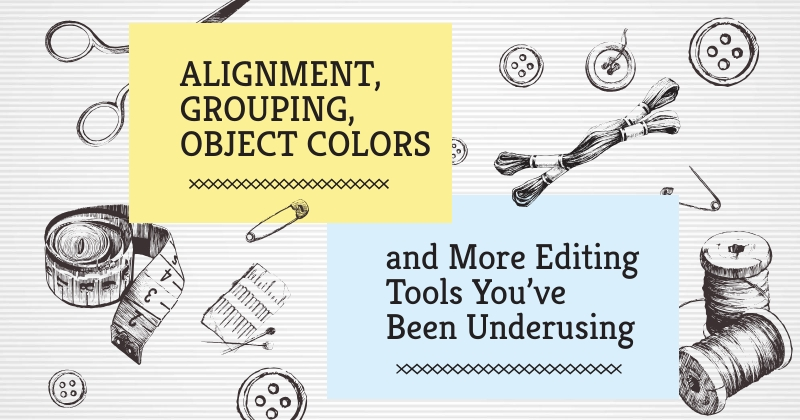 Alignment, Grouping, Object Colors and More Editing Tools You've Been Underusing