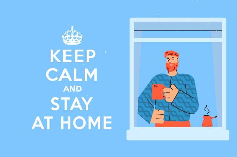 Keep calm and stay home during coronavirus